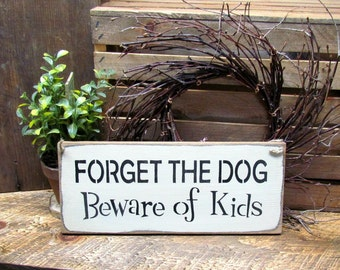 Wooden Pet Sign, Forget The Dog Beware of The Kids, Humorous Sign, Gift For Mom, Dog Lover Gift, Family Sign, Mother's Day Gift, Dog Decor