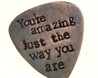 Hand Stamped Copper Guitar Pick - You're amazing just the way you are - Bruno Mars - Customizable Pick