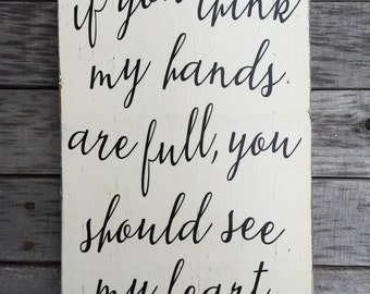 Hand Painted Wood Sign - If you think my hands are full you should see my heart - distressed home decor, painted wood sign, wall art