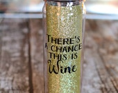 There's A Chance This Is Alcohol Glitter Water Bottle - Wine/Vodka/Rum/Gin