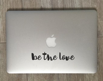 Be The Love Vinyl Laptop Decal - Quote Decal - Love Decal - Vinyl Decal - Spiritual Decal - Laptop Decal - Car Decal - iPad Decal
