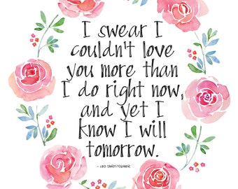 I swear I couldn't love you more than I do right now, and yet I know I will tomorrow - DIGITAL SIGN DOWNLOAD