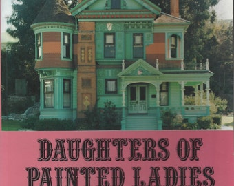 Daughters of painted ladies victorians by Pomada & Larsen softcover e.p. dutton 1987 visually amazing homes!