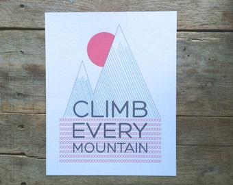 Climb Every Mountain. 8x10. Mountains print. Adventure Print