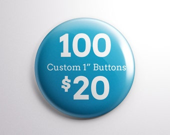 "100 Custom 1"" Buttons for 20 dollars with Free Shipping"