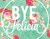Funny Floral Bye Felicia Digital Art Print 8x8
