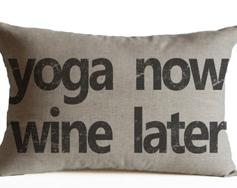 Yoga Now Wine Later Pillow Cover, Decorative Throw Pillows, Housewarming Gift for Yoga Lovers Cushion Cover, Linen Anniversary Gift for Her