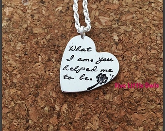 READY TO SHIP Mother's Day mom grandma nana what I am you helped me to be necklace