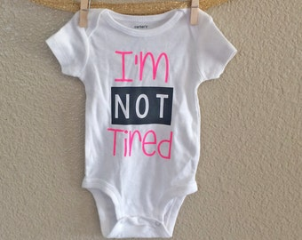 I'm Not Tired Bodysuit- Baby Girl clothes- Baby Girl Shirt- Baby Girl Outfit- Funny Bodysuit- Funny Kids Shirt-Im not tired