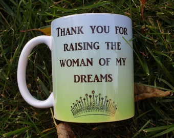Thank You for Raising the Woman of my Dreams Mug