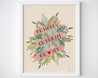 Be Happy Be Bright Be You -  Art Print - Inspiration - Home Decor - Beautiful Print - Print for Friends - Birthday Gift - Print for New Home
