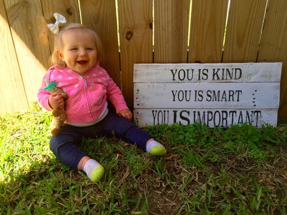 You Is Kind You Is Smart You Is Important By P8ntedPallets