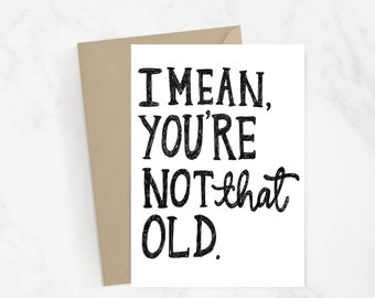 You're Not That Old Birthday Greeting Card | Hand Lettered Card | Hand Illustrated | Birthday Card | Funny Card | Snail Mail | Gift Idea