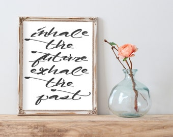 Inhale the Future Exhale the Past - Printable - Inspirational Quote - Motivational Art - Instant Download - Wall Art - Printable Wall Art