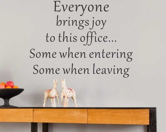 Everyone Brings Joy To This Office...Some When Entering Some When Leaving... Vinyl Wall Art Decal Sticker Home Decor Sharp