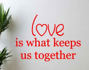 Love is what keeps us together vinyl wall decal