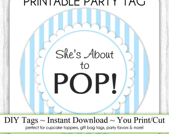 Instant Download - Blue Stripes She's About to Pop, Baby Shower Printable Party Tag, Cupcake Topper, DIY, You Print, You Cut