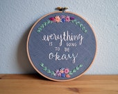 Everything is going to be okay, Embroidery Hoop Art, Inspirational Quote Embroidery, Hand embroidered, BreezebotPunch, Grey Wall Art, Floral