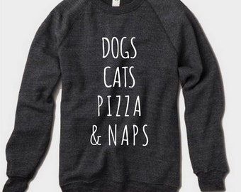 Dogs Cats Pizza and Naps Champ Sweatshirt Alternative Apparel long sleeve shirt