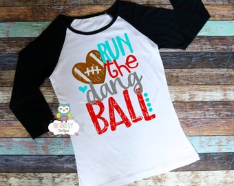 Run the Dang Ball Football Shirt, Football Shirt, Girls Football Shirt,Woman's Football Shirt, Ladies Football,Football Season, Football Fan