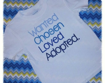 Wanted Chosen Loved Adopted TShirt or Onesie