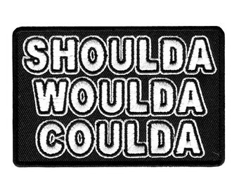 "3.4"" SHOULDA woulda COULDA Embroidered Iron on patch Funny rude humour ATTITUDE  punk rebel"