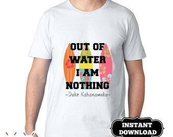 """Iron On Transfer Surf Birthday T shirt - """"Out of Water I Am Nothing"""" Duke Kahanamoku, Iron On Print Yourself - Instant Download- Surf Boards"""