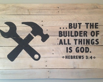 Nursery Bible Verse Pallet Sign - But the Builder of all things is God - Hebrews 3:4