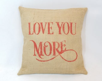 """Custom rustic country burlap """"Love you more"""" deep sea coral (or custom color) pillow cover/sham - Multiple sizes and custom color option"""