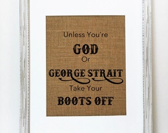 Unless you're God or George Strait take your boots off  / burlap sign / wedding gift / housewarming gift / coutry home sign /