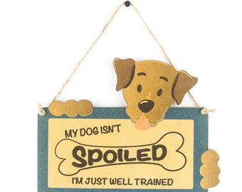 My dog isn't spoiled i'm just well trained sign - gift for dog lover - cute wooden pet sign…