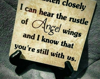 If I listen closely I can hear the rustle of Angel wings and I know that you're still with us. 6x6 tile with stand