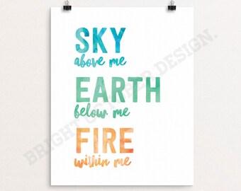 Sky Above Me Earth Below Me Fire Within Me, Printable Art, Digital Download