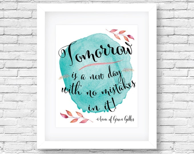 Anne of Green Gables Art Print,Quote, Tomorrow is always fresh with no mistakes, 8x10 Watercolor - Printable - Instant Download
