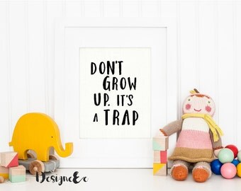 Print - Dont Grow Up Its A Trap Print