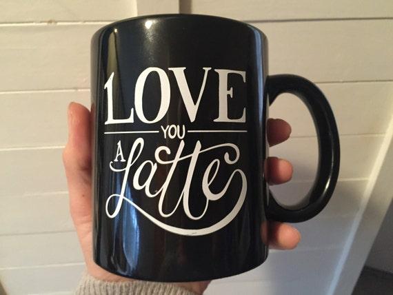 Love You a Latte Handlettered Mug, White on Black - 11 oz. Custom Mug, Lettered Mug, Coffee Mug