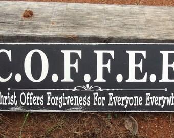 C.O,F.F.E.E. Christ Offers Forgiveness For Everyone Everywhere