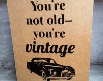 You're Not Old – You're Vintage - Birthday Card