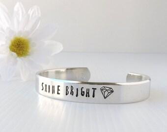 SHINE BRIGHT - ladies cuff bangle hand stamped with a phrase that resonates - shine bright - shine bright like a diamond