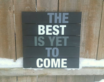 The best is yet to come hand painted wood sign