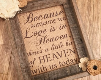 Burlap print, raw wood frame with flowers, heaven saying. Because someone we love is in heaven. Can customize. Burlap art.