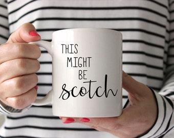 Coffee Mug, Scotch Lover Mug, This Might Be Scotch Mug, Ceramic Mug, Quote Mug