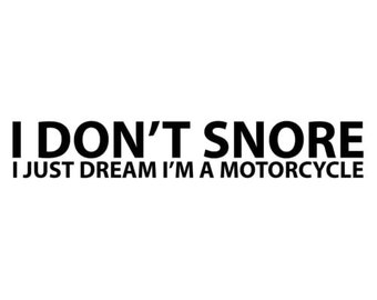 I Don't Snore, I Just Dream I'm A Motorcycle
