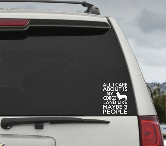 All I Care About Is My Corgi and Like Maybe 3 People - Car Window Decal Sticker