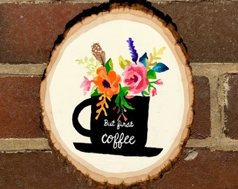But first, coffee - wood slice wood sign. Hand painted
