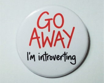 Funny Introvert Button Pin Badge ∙ Go Away I'm Introverting Pin Badge ∙ Antisocial Pin Badge ∙ Introvert Fridge Magnet ∙ Funny Fridge Magnet