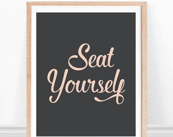 Bathroom Art, Funny Bathroom Sign, Seat Yourself Sign, Bathroom Quote, Bathroom Typography, Black and White, Bathroom Print