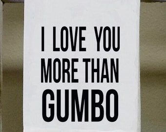 I love you more than gumbo, Kitchen Towel, Dish Towel, white decorative cooking funny
