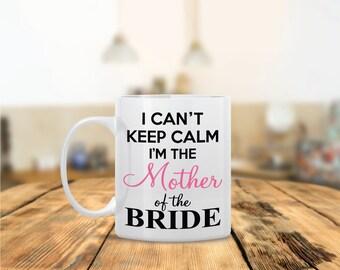 I Cant Keep Calm Im the Mother of the Bride Ceramic Coffee Mug - Dishwasher Safe - Cute Coffee Mug- Funny Coffee Mug - Custom - Personalized