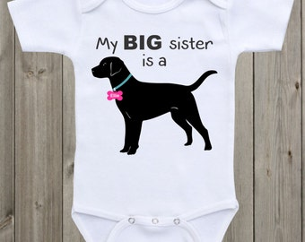 Dog Onesie My Big sister is a Black Lab baby onesie Sibling Shirt Custom Onesie Dog lover baby Baby Shower Gift  gift for boy or girl